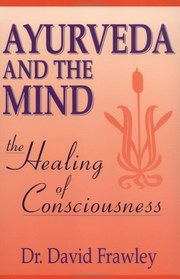 Ayurveda and The Mind: The Healing of Consciousness, David Frawley, AYURVEDA Books, Vedic Books