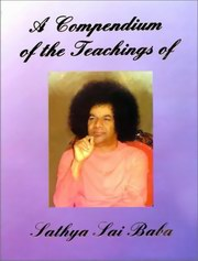 A Compendium of the Teachings of Sri Satya Sai Baba, Charlene Leslie-Chaden, SATYA SAI BABA Books, Vedic Books