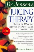 Dr. Jensen's Juicing Therapy : Nature's Way to better Health & A Longer Life