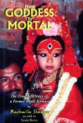 From Goddess to Mortal : The True Life Story of a Former Royal Kumari
