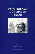 How I Became A Disciple Of Babaji