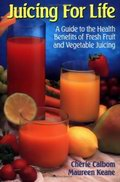 Juicing for Life: A Guide to the Health Benefits of Fresh Fruit and Vegetable Juicing
