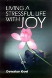 Living a Stressful Life with Joy, Dewakar Goel, SELF-HELP Books, Vedic Books