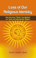 "Loss of Our Religious Identity: How the term ""Hindu"" has hijacked our Vedic and Upanishadic Religion"