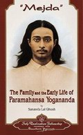 Mejda: The Family and Early Life of Paramahansa Yogananda