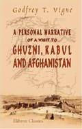 A Personal Narrative of a Visit to Ghuzni, Kabul, and Afghanistan