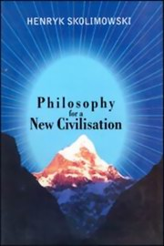 Philosophy for a New Civilisation, Henryk Skolimowski, PHILOSOPHY Books, Vedic Books