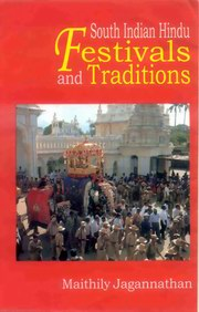 South Indian Hindu Festivals and Traditions, Maithily Jagannathan, HINDUISM Books, Vedic Books