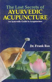 The Lost Secrets of Ayurvedic Acupuncture: An Ayurvedic Guide to Acupuncture, Dr. Frank Ros, CHINESE MEDICINE Books, Vedic Books