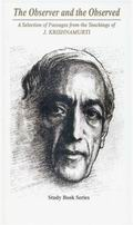 The Observer and the Observed: A Selection of Passages from the Teachings of J. Krishnamurti
