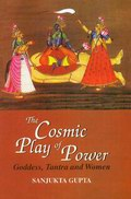 The Cosmic Play of Power: Goddess, Tantra and Women
