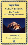Vijnana Bhairava : The Practice of Centring Awareness