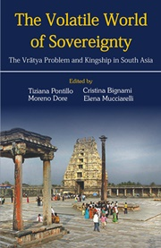 The Volatile World of Sovereignty: The Vratya Problem and Kingship in South Asia, Tiziana Pontillo, Cristina Bignami, Moreno Dore, Elena Mucciarelli, HISTORY Books, Vedic Books