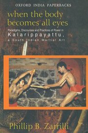 When the Body Becomes All Eyes, Phillip B. Zarrilli, HEALING Books, Vedic Books