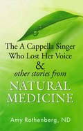 The A Capella Singer Who Lost Her Voice & Other Stories From Natural Medicine