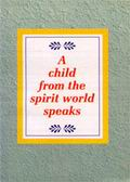 A Child from the Spirit World Speaks