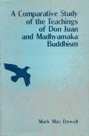 A Comparative Study of the Teachings of Don Juan and Madhyamaka Buddhism, Mark Macdowell, A TO M Books, Vedic Books