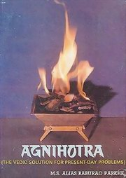 Agnihotra: The Vedic Solution for Present-Day Problems, M. S. Parkhe, AGNIHOTRA Books, Vedic Books