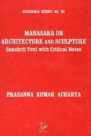 Manasara on Architecture and Sculpture : Sanskrit Text with Critical Notes - Manasara Series 3, Prasanna Kumar Acharya, VASTU Books, Vedic Books