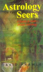 Astrology of the Seers: A Guide to Vedic/Hindu Astrology, David Frawley, DIVINATION Books, Vedic Books