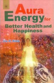 Aura Energy for Better Health and Happiness, Joe H. Slate, NEW AGE Books, Vedic Books