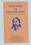 From Dawn to Greater Dawn: A Play on the Life of Sri Aurobindo