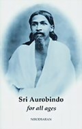 Sri Aurobindo for All Ages: A Biography