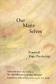 Our Many Selves: Practical Yogic Psychology, Sri Aurobindo, The Mother, A. S. Dalal, MASTERS Books, Vedic Books