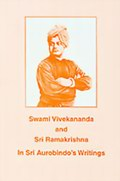 Swami Vivekananda and Sri Ramakrishna in Sri Aurobindo's Writings