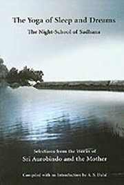 The Yoga of Sleep and Dreams: The Night-School of Sadhana, Sri Aurobindo, The Mother, A. S. Dalal, MASTERS Books, Vedic Books