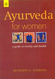 Ayurveda For Women: A Guide to Vitality and Health, Robert E. Svoboda, AYURVEDA Books, Vedic Books