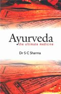 Ayurveda: The Ultimate Medicine