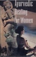 Ayurvedic Healing for Women : Herbal Gynecology
