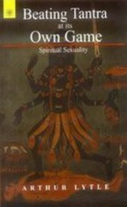 Beating Tantra at its Own Game: Spiritual Sexuality, Arthur Lytle, SPIRITUALITY Books, Vedic Books