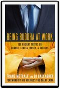 Being Buddha At  Work: 108 Ancient Truths on Change, Stress, Money & Success