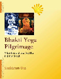Bhakti Yoga Pilgrimage: What Patanjali and Buddha Did Not Teach
