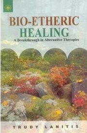 Bio-Etheric Healing: A Breakthrough In Alternative Therapies, Trudy Lanitis, NEW AGE Books, Vedic Books
