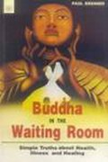 Buddha in the Waiting Room: Simple Truths about Health, Illness and Healing