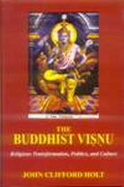 Buddhist Vishnu: Religious Transformation, Politics, and Culture, John Clifford Holt, RELIGIONS Books, Vedic Books