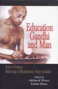 Education Gandhi and Man: Select Writings Khwaja Ghulamus Saiyyadain