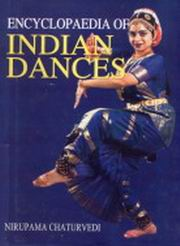 Encyclopaedia of Indian Dances, Nirupama Chaturvedi, ARTS Books, Vedic Books