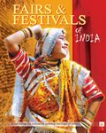 Fairs & Festivals of India:  Unfolding the Colourful Heritage of India