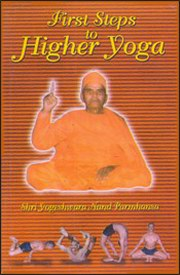 First Steps of Higher Yoga: An Exposition of First Five Constituents of Yoga, Yogeshwaranand Saraswati, MASTERS Books, Vedic Books