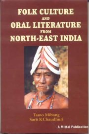 Folk Culture and Oral Literature From North-East India, Eds. Tamo Mibang & Sarit K. Chaudhari, A TO M Books, Vedic Books ,