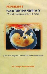 Paippalada's Garbhopanishad: A Brief Treatise on Embryo & Fetus (Text with English Translation and Commentary), Dr. Durga Prasad Dash, AYURVEDA Books, Vedic Books