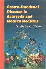 Gastro-Duodenal Deseases in Ayurveda And Modern Medicine, Kant Tiwari, A TO M Books, Vedic Books