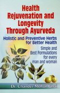 Health Rejuvenation and Longevity Through Ayurveda : Holistic and Preventive Herbs for Better Health: Simple and Best Formulations for Every Man and Woman
