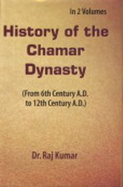 History of the Chamar Dynasty : From Sixth Century A.D. to Twelfth Century A.D., Raj Kumar, INDIAN HISTORY Books, Vedic Books