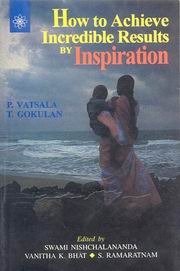 How to Achieve Incredible Results by Inspiration, P. Vatsala, T. Gokulan, INSPIRATION Books, Vedic Books