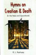 Hymns on Creation and Death: In the Veda and Upanishads